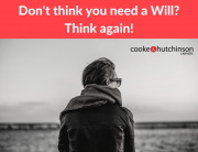 Don't think you need a Will think again!